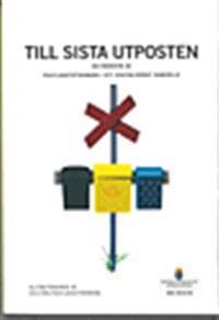 Till sista utposten. SOU 2016:54. En översyn av postlagstiftningen i ett digitaliserat samhälle : Slutbetänkande av 2015 års postlagsutredning
