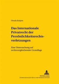 Das Internationale Privatrecht Der Persoenlichkeitsrechtsverletzungen: Eine Untersuchung Auf Rechtsvergleichender Grundlage