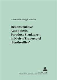 Dekonstruktive Autopoiesis - Paradoxe Strukturen in Kleists Trauerspiel «penthesilea»