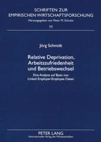 Relative Deprivation, Arbeitszufriedenheit Und Betriebswechsel: Eine Analyse Auf Basis Von Linked Employer-Employee Daten