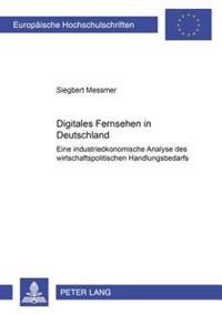 Digitales Fernsehen in Deutschland: Eine Industrieoekonomische Analyse Des Wirtschaftspolitischen Handlungsbedarfs