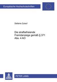 Die Strafbefreiende Fremdanzeige Gemaeß § 371 Abs. 4 Ao