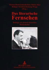 Das Literarische Fernsehen: Beitraege Zur Deutsch-Deutschen Medienkultur- Redaktionelle Mitarbeit: Christiane Breithaupt