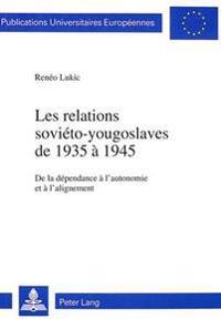 Les Relations Sovieto-Yougoslaves de 1935 a 1945: de La Dependance A L'Autonomie Et A L'Alignement