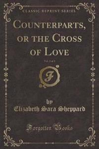 Counterparts, or the Cross of Love, Vol. 2 of 3 (Classic Reprint)