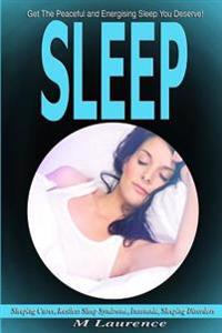 Sleep: Get the Peaceful and Energising Sleep You Deserve, Sleeping Cures, Restless Sleep Syndrome, Insomnia, Sleeping Disorde