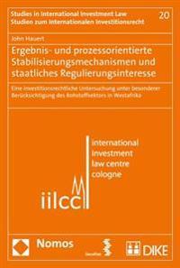 Ergebnis- Und Prozessorientierte Stabilisierungsmechanismen Und Staatliches Regulierungsinteresse: Eine Investitionsrechtliche Untersuchung Unter Beso