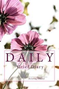 Daily Grief Diary: Three Month Grief Journal with Tools