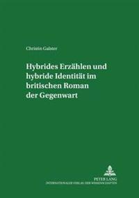 Hybrides Erzaehlen Und Hybride Identitaet Im Britischen Roman Der Gegenwart