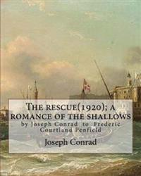 The Rescue(1920); A Romance of the Shallows, by Joseph Conrad, a Novel: (Original Classics) to Frederic Courtland Penfield (April 23, 1855 - June 19,