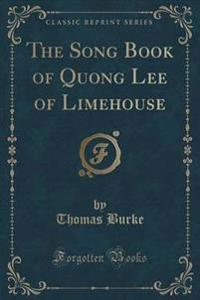 The Song Book of Quong Lee of Limehouse (Classic Reprint)