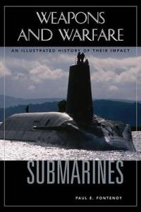 Submarines: An Illustrated History of Their Impact