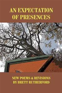 An Expectation of Presences: New Poems and Revisions