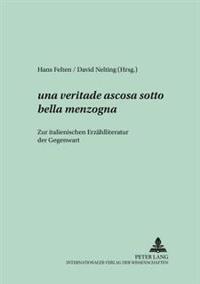...Una Veritade Ascosa Sotto Bella Menzogna..: Zur Italienischen Erzaehlliteratur Der Gegenwart