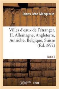 Villes D'Eaux de L'Etranger, Allemagne, Angleterre, Autriche, Belgique, Suisse Tome 2