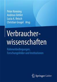 Verbraucherwissenschaften: Rahmenbedingungen, Forschungsfelder Und Institutionen