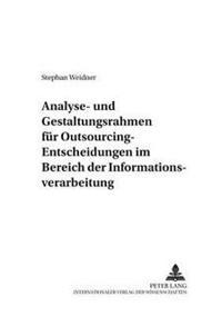Analyse- Und Gestaltungsrahmen Fuer Outsourcing-Entscheidungen Im Bereich Der Informationsverarbeitung