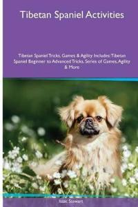 Tibetan Spaniel Activities Tibetan Spaniel Tricks, Games & Agility. Includes