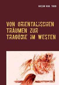 Von orientalischen Träumen zur Tragödie im Westen