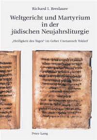 Weltgericht Und Martyrium in Der Juedischen Neujahrsliturgie: Heiligkeit Des Tages Im Gebet Unetanneh Tokkef