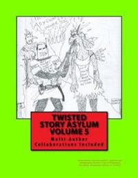 Twisted Story Asylum Volume 5: Multi-Author Collaborations Included !!!