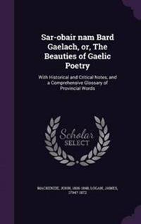 Sar-Obair Nam Bard Gaelach, Or, the Beauties of Gaelic Poetry