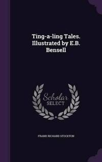 Ting-A-Ling Tales. Illustrated by E.B. Bensell