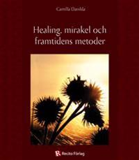 Healing, mirakel och framtidens metoder