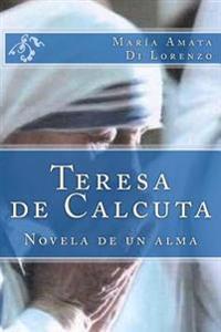 Teresa de Calcuta - Novela de Un Alma