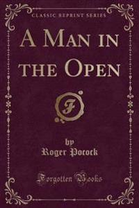 A Man in the Open (Classic Reprint)