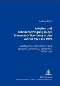 Arbeiter Und Arbeiterbewegung in Der Hansestadt Hamburg in Den Jahren 1929 Bis 1939: Werftarbeiter, Hafenarbeiter Und Seeleute: Konformitaet, Oppositi