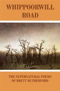 Whippoorwill Road: The Supernatural Poems