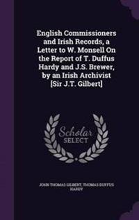 English Commissioners and Irish Records, a Letter to W. Monsell on the Report of T. Duffus Hardy and J.S. Brewer, by an Irish Archivist [Sir J.T. Gilbert]