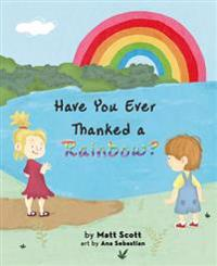 Have You Ever Thanked a Rainbow?