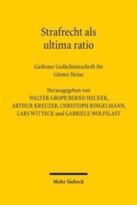 Strafrecht ALS Ultima Ratio: Giessener Gedachtnisschrift Fur Gunter Heine