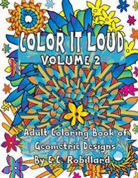 Color It Loud - Adult Coloring Book of Geometric Designs: Volume 2