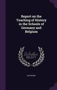 Report on the Teaching of History in the Schools of Germany and Belgium