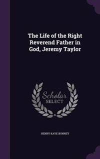 The Life of the Right Reverend Father in God, Jeremy Taylor