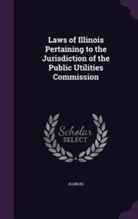 Laws of Illinois Pertaining to the Jurisdiction of the Public Utilities Commission