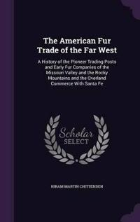 The American Fur Trade of the Far West