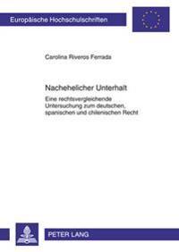 Nachehelicher Unterhalt: Eine Rechtsvergleichende Untersuchung Zum Deutschen, Spanischen Und Chilenischen Recht