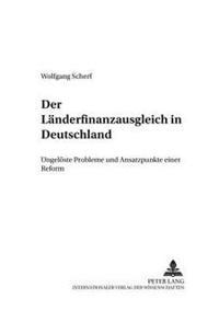 Der Laenderfinanzausgleich in Deutschland: Ungeloeste Probleme Und Ansatzpunkte Einer Reform