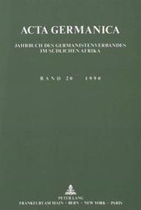 ACTA Germanica. Jahrbuch Des Germanistenverbandes Im Suedlichen Afrika: Band 20, 1990