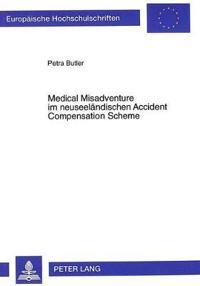 Medical Misadventure Im Neuseelaendischen Accident Compensation Scheme: Eine Antwort Auf Die Unzulaenglichkeiten Des Tort Law Oder Ein Fehlgeschlagene