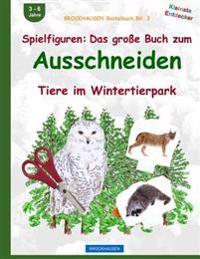Brockhausen Bastelbuch Bd. 3: Spielfiguren - Das Grosse Buch Zum Ausschneiden: Tiere Im Wintertierpark