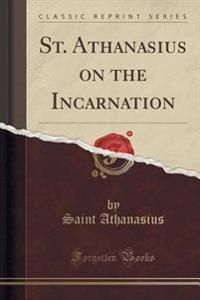 St. Athanasius on the Incarnation (Classic Reprint)