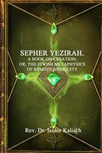 The Kabbalah: Sepher Yezirah: A Book on Creation