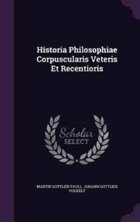 Historia Philosophiae Corpuscularis Veteris Et Recentioris