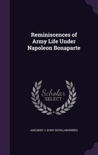 Reminiscences of Army Life Under Napoleon Bonaparte