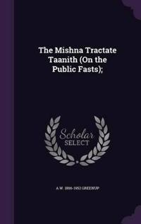 The Mishna Tractate Taanith (on the Public Fasts);